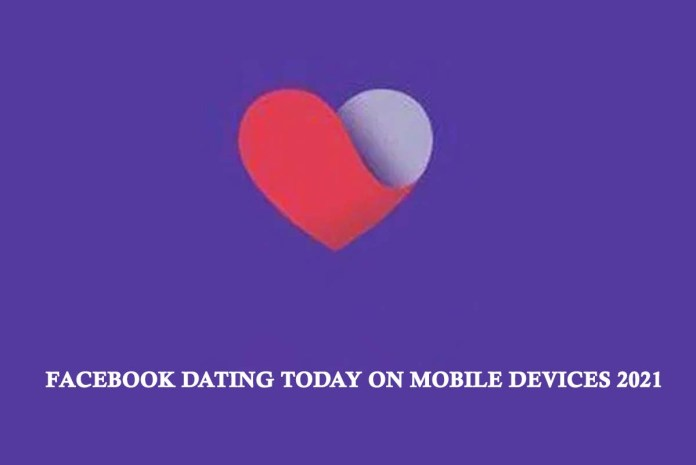 Facebook Dating Today on Mobile Devices 2021