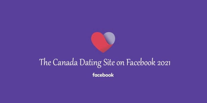 The Canada Dating Site on Facebook 2021