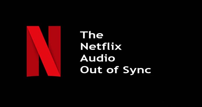 The Netflix Audio Out of Sync