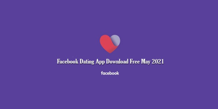 Facebook Dating App Download Free May 2021