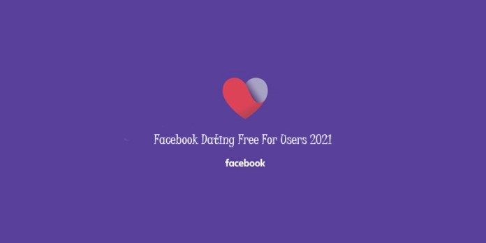 Facebook Dating Free For Users 2021