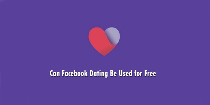 Can Facebook Dating Be Used for Free