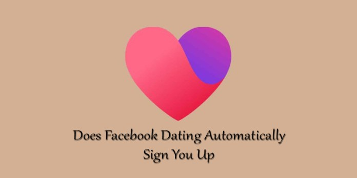 Does Facebook Dating Automatically Sign You Up