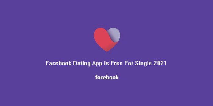Facebook Dating App Is Free For Single 2021