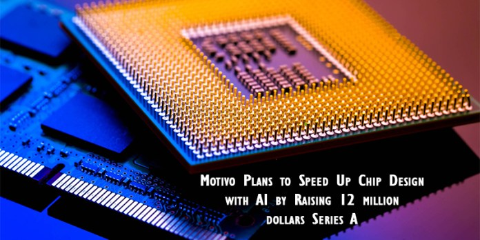 Motivo Plans to Speed Up Chip Design with AI by Raising 12 million dollars Series A