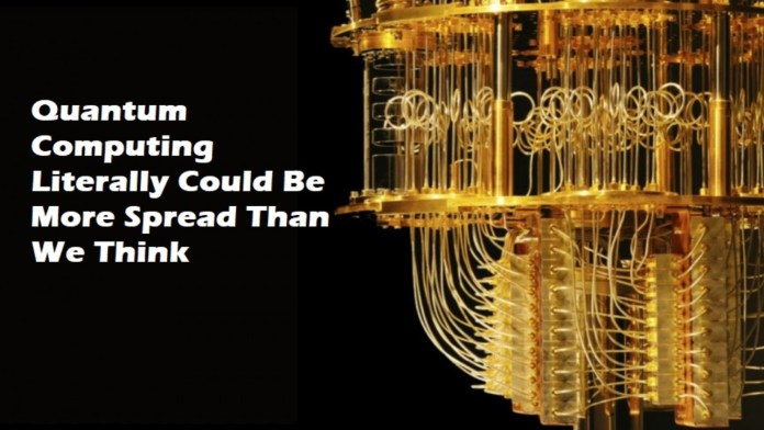 Quantum Computing Literally Could Be More Spread Than We Think