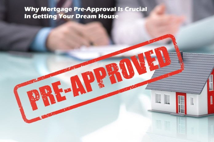 Why Mortgage Pre-Approval Is Crucial In Getting Your Dream House