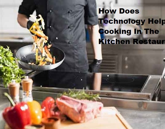 How Does Technology Help Cooking In The Kitchen Restaurant?