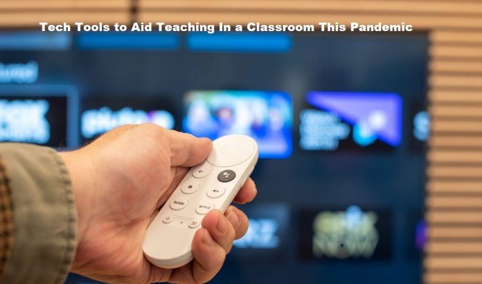 Tech Tools to Aid Teaching In a Classroom This Pandemic