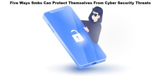 Five Ways Smbs Can Protect Themselves From Cyber Security Threats