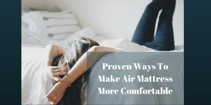 Proven Ways To Make Air Mattress More Comfortable