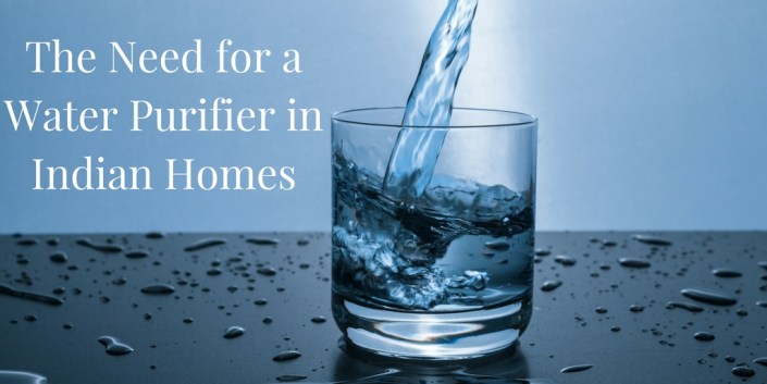 The Need for a Water Purifier in Indian Homes