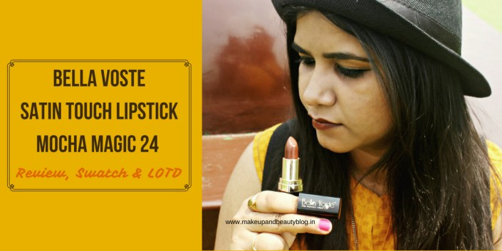 Bella Voste Satin Touch Lipstick Mocha Magic 24 Review, Swatch & LOTD