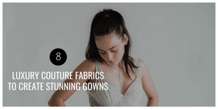 8 Luxury Couture Fabrics to Create Stunning Gowns