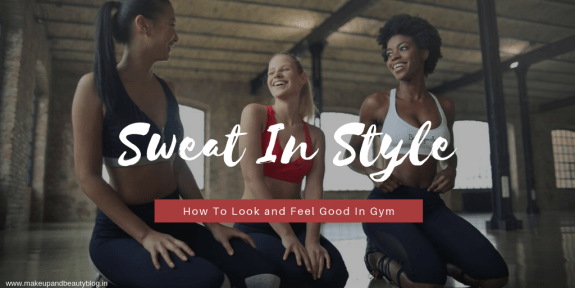 Sweat In Style: How To Look and Feel Good In Gym