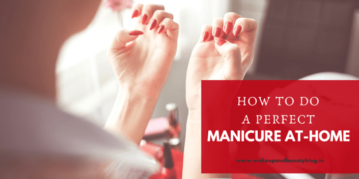 How to do a perfect Manicure At-Home