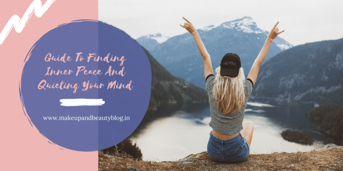 Guide To Finding Inner Peace And Quieting Your Mind