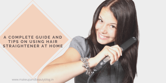 A Complete Guide And Tips On Using Hair Straightener At Home
