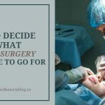 How To Decide On What Plastic Surgery Procedure To Go For