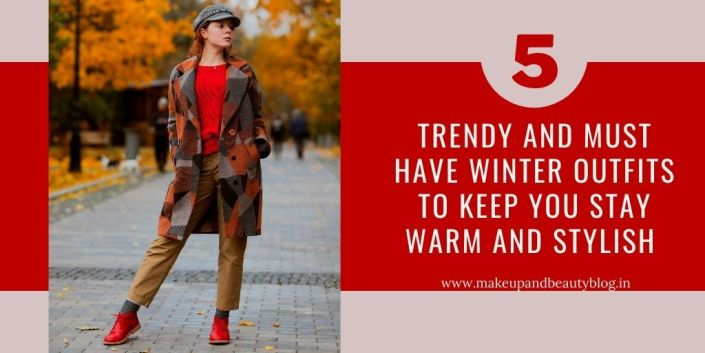 5 TRENDY AND MUST HAVE Winter Outfits To Keep You Stay Warm And Stylish