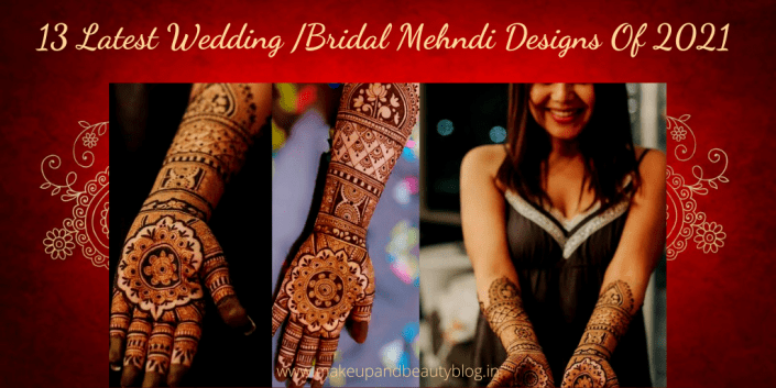 13 Latest Wedding /Bridal Mehndi Designs Of 2021