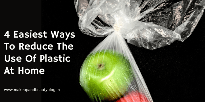 4 Easiest Ways To Reduce The Use Of Plastic At Home