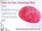 How to Get Glowing Skin at Home – Skin Brightening / Lightening Face Mask DIY