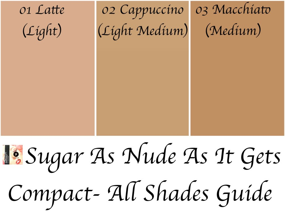 Sugar As Nude As It Gets SPF 15 Compact Review, Swatches 01 Latte 02 Cappuccino 03 Macchiato All Shades Guide