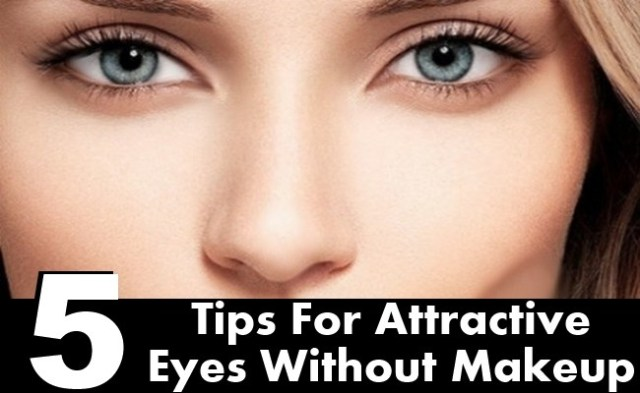 Most Attractive Eye Makeup 5 Tips For Attractive Eyes Without Makeup Style Presso