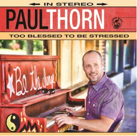 Paul Thorn – Too Blessed to be Stressed