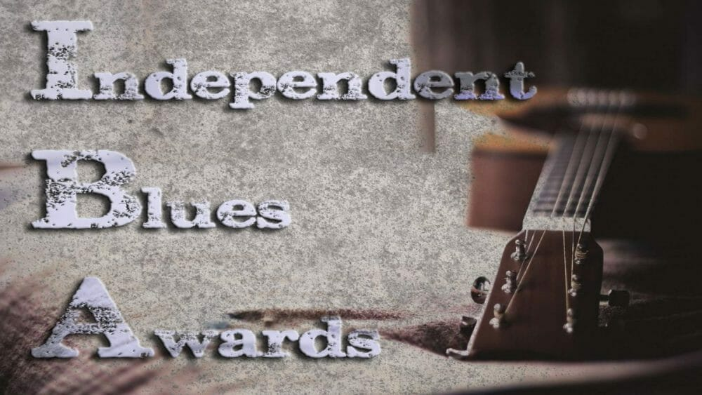 The Independent Blues Awards Nominations are open for 2017