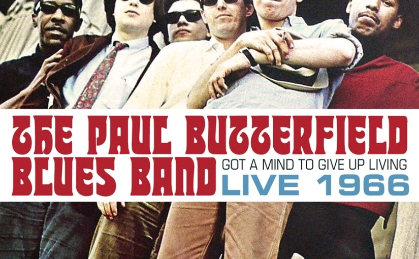 """The Paul Butterfield Blues Band """"Got a Mind to Give Up Living: Live 1966"""""""