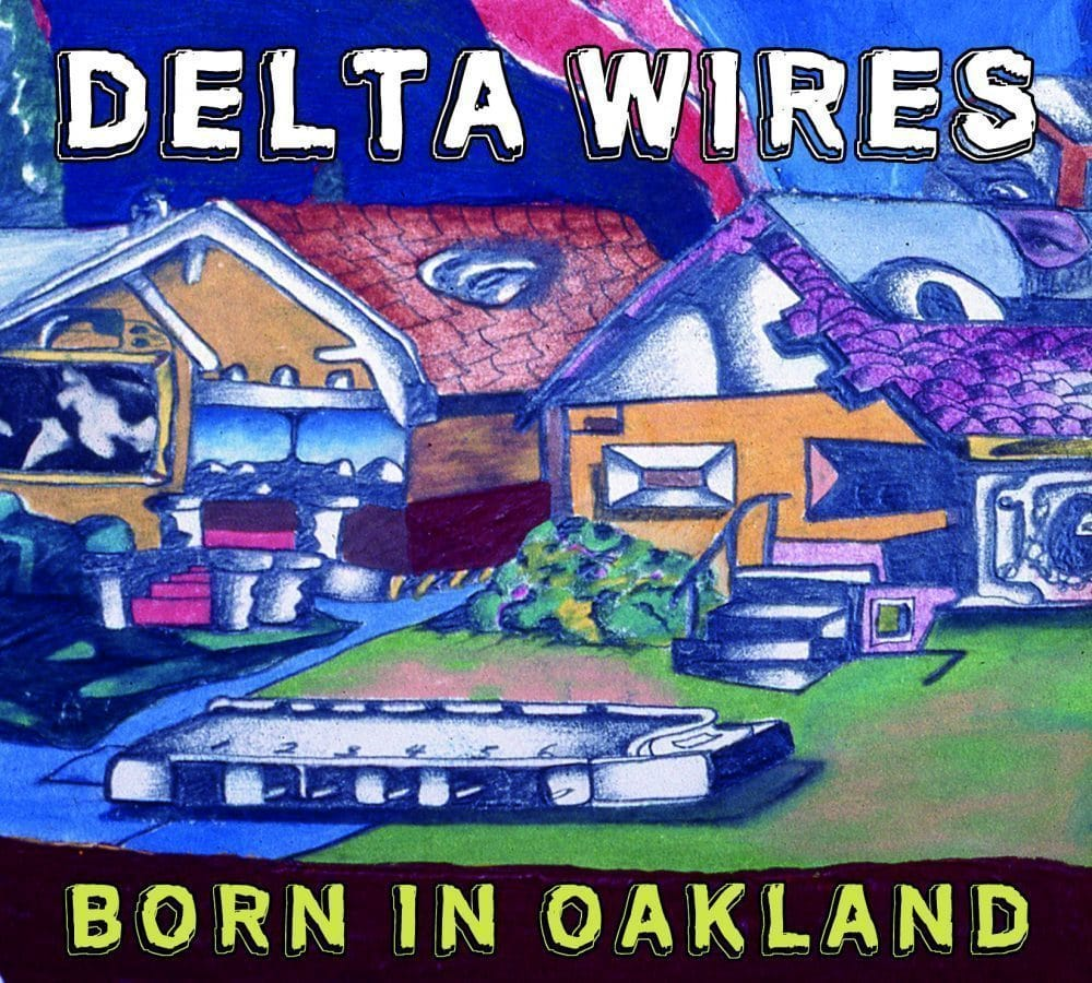 Delta Wires - 'Born in Oakland'