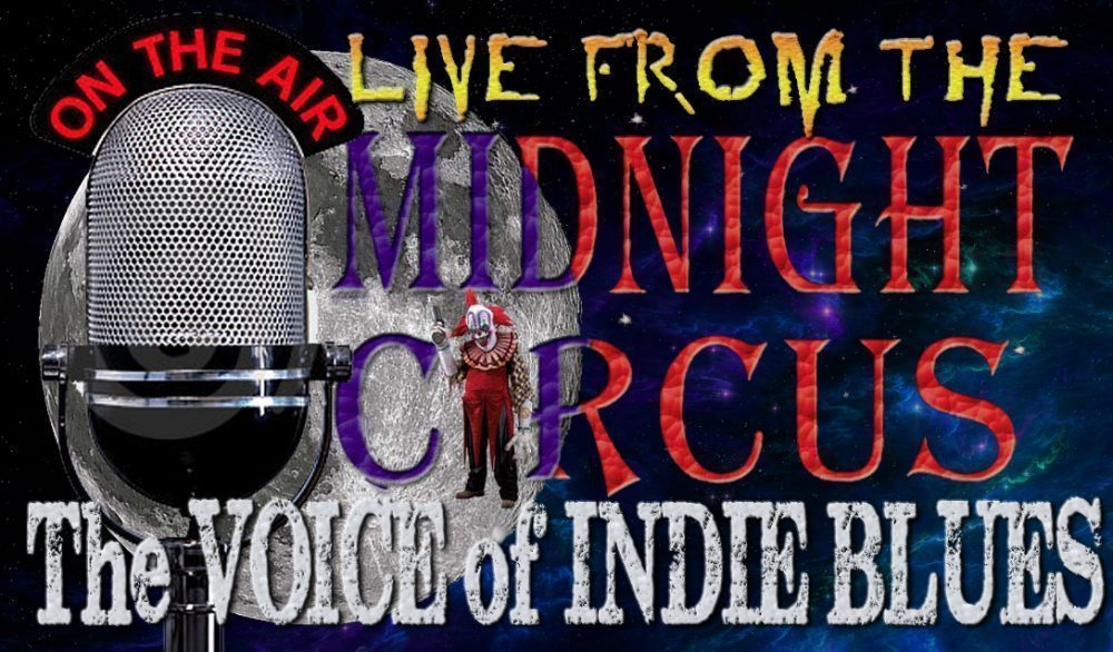 "LIVE from the Midnight Circus ""The Voice of Indie Blues"" 12/30/2017"