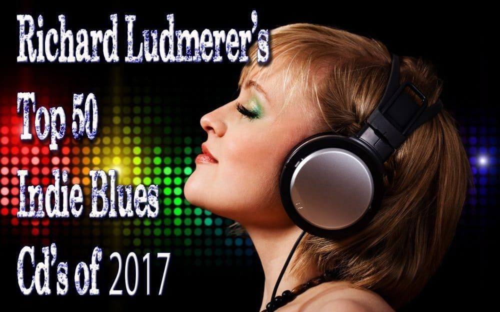 Richard Ludmerer and Making A Scene Top Fifty Indie Blues Albums of 2017