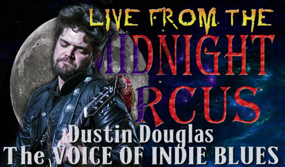 Live from the Midnight Circus featuring Indie Blues Artist Dustin douglas
