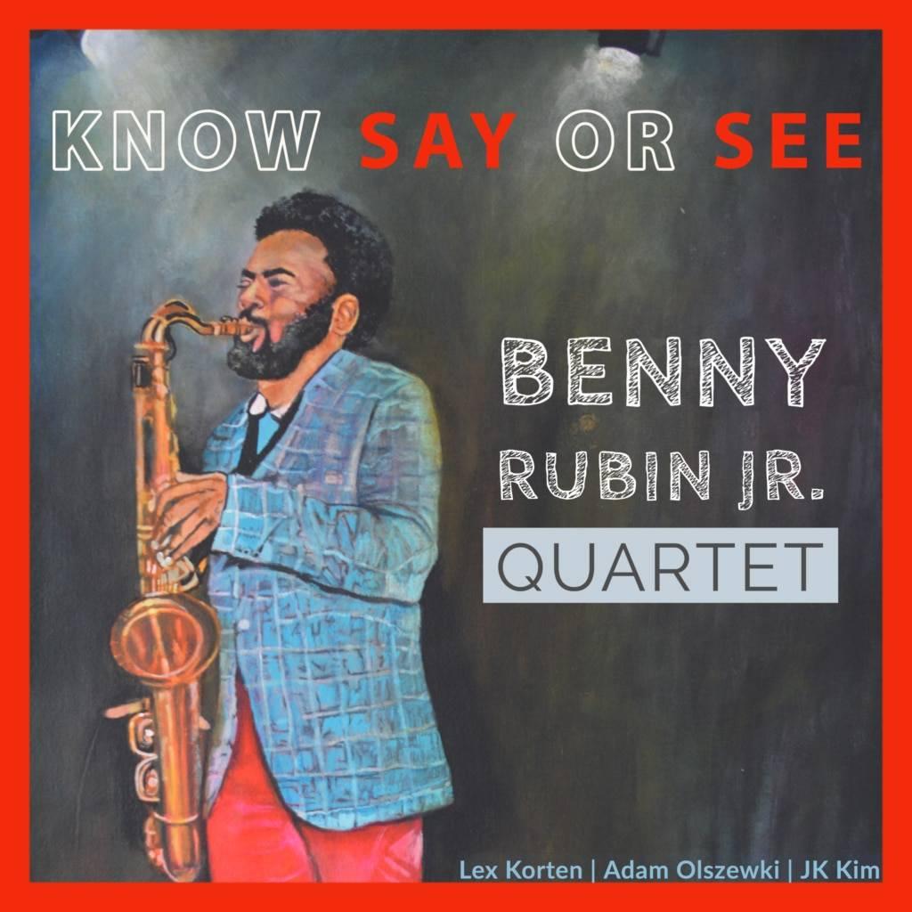 Benny Rubin Jr. Quartet  Know Say or See