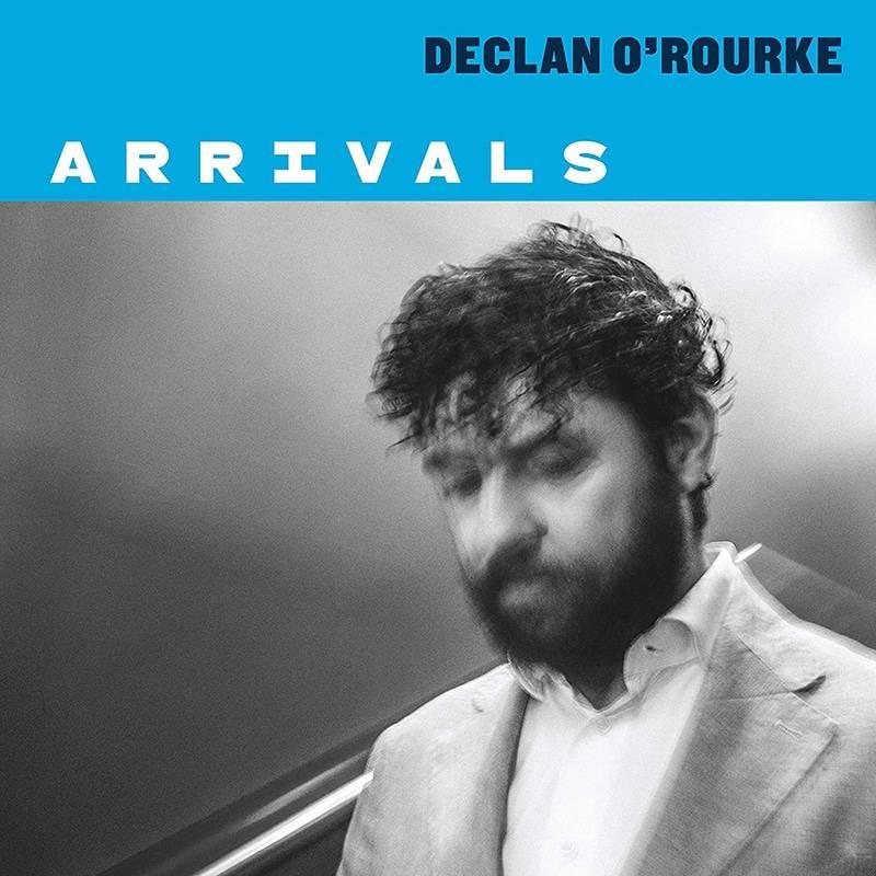 Declan O'Rourke Arrivals