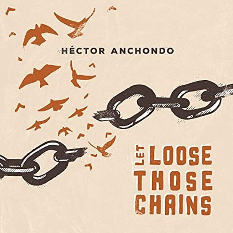 Hector Anchondo  Let Loose Those Chains