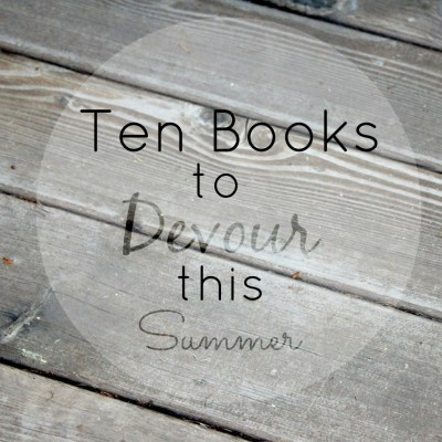 Ten Books I Can't Wait to Devour this Summer