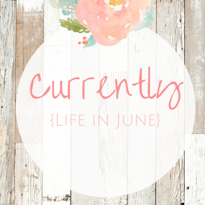 Currently {My Life in June}