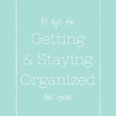 10 Tips for Getting (& Staying) Organized