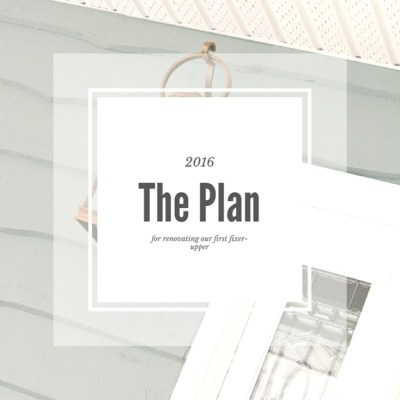 Renovating our First Fixer-Upper: What's the Plan for 2016?
