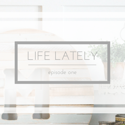 Life Lately {Episode 1}