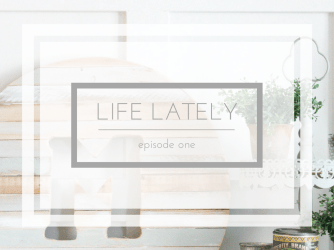 Life Lately | Episode One