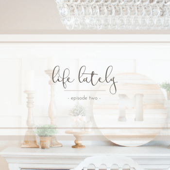 Life Lately: {Episode Two}