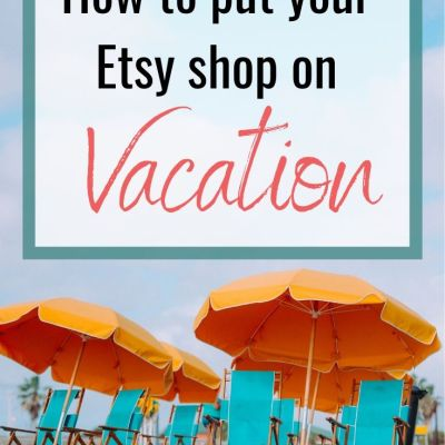 Putting your Etsy shop on Vacation