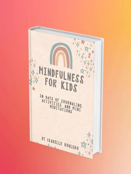Mindfulness For Kids: 20 Days Of Journaling, Activities, and Mini-Meditations