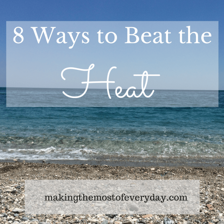 8 Ways to Beat the Heat this summer   Making the Most of Every Day