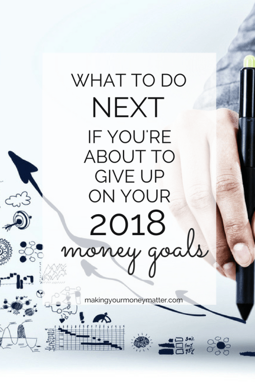 Don't give up already on those big 2018 money goals! Re-adjust, re-prioritize and break them down to make it work!